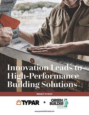 Innovation Leads to High-Performance Building Solutions  by Typar and Green Builder Media-web