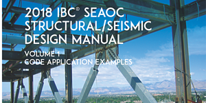 ICC and SEAOC Release New Seismic Design Manuals