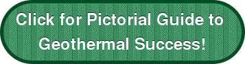Click for Pictorial Guide to  Geothermal Success!